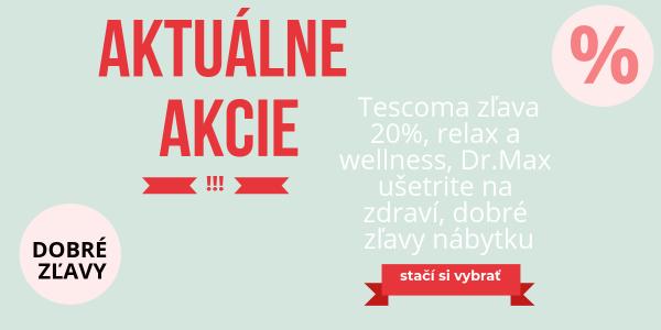 Aktuálne akcie: Tescoma zľava 20%, relax a wellness, Dr.Max ušetrite na zdraví, dobré zľavy nábytku