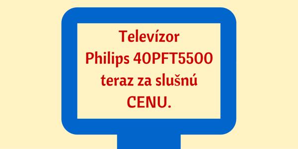 Televízor Philips 40PFT5500 za dobrú cenu